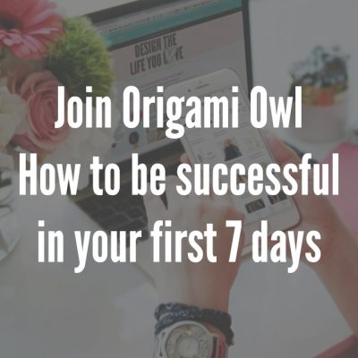 Join Origami Owl - How To Be Successful In Your First 7 Days